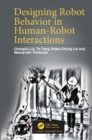Designing Robot Behavior in Human-Robot Interactions - eBook