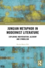 Jungian Metaphor in Modernist Literature : Exploring Individuation, Alchemy and Symbolism - eBook