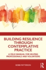 Building Resilience Through Contemplative Practice : A Field Manual for Helping Professionals and Volunteers - eBook