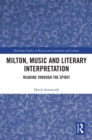 Milton, Music and Literary Interpretation : Reading through the Spirit - eBook