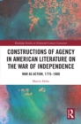 Constructions of Agency in American Literature on the War of Independence : War as Action, 1775-1860 - eBook