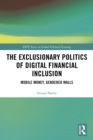 The Exclusionary Politics of Digital Financial Inclusion : Mobile Money, Gendered Walls - eBook