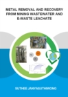 Metal Removal and Recovery from Mining Wastewater and E-waste Leachate - eBook