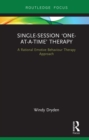 Single-Session 'One-at-a-Time' Therapy : A Rational Emotive Behaviour Therapy Approach - eBook