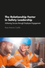 The Relationship Factor in Safety Leadership : Achieving Success through Employee Engagement - eBook