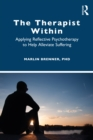 The Therapist Within : Applying Reflective Psychotherapy to Help Alleviate Suffering - eBook