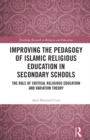 Improving the Pedagogy of Islamic Religious Education in Secondary Schools : The Role of Critical Religious Education and Variation Theory - eBook