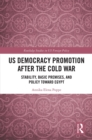 US Democracy Promotion after the Cold War : Stability, Basic Premises, and Policy toward Egypt - eBook