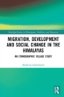 Migration, Development and Social Change in the Himalayas : An Ethnographic Village Study - eBook