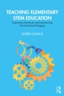 Teaching Elementary STEM Education : Unpacking Standards and Implementing Practice-Based Pedagogy - eBook