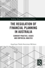The Regulation of Financial Planning in Australia : Current Practice, Issues and Empirical Analysis - eBook