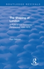 The Shaping of London : A Political and Economic Perspective 1066-1870 - eBook