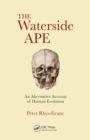 The Waterside Ape : An Alternative Account of Human Evolution - eBook
