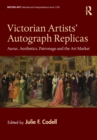 Victorian Artists' Autograph Replicas : Auras, Aesthetics, Patronage and the Art Market - eBook