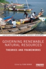 Governing Renewable Natural Resources : Theories and Frameworks - eBook