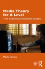 Media Theory for A Level : The Essential Revision Guide - eBook