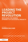 Leading the Project Revolution : Reframing the Human Dynamics of Successful Projects - eBook