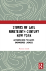 Stunts of Late Nineteenth-Century New York : Aestheticised Precarity, Endangered Liveness - eBook