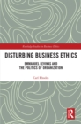 Disturbing Business Ethics : Emmanuel Levinas and the Politics of Organization - eBook