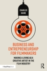 Business and Entrepreneurship for Filmmakers : Making a Living as a Creative Artist in the Film Industry - eBook