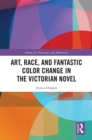 Art, Race, and Fantastic Color Change in the Victorian Novel - eBook