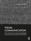 Visual Communication for Architects and Designers : Constructing the Persuasive Presentation - eBook