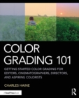 Color Grading 101 : Getting Started Color Grading for Editors, Cinematographers, Directors, and Aspiring Colorists - eBook