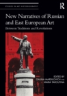 New Narratives of Russian and East European Art : Between Traditions and Revolutions - eBook