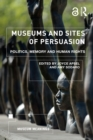 Museums and Sites of Persuasion : Politics, Memory and Human Rights - eBook