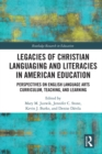 Legacies of Christian Languaging and Literacies in American Education : Perspectives on English Language Arts Curriculum, Teaching, and Learning - eBook