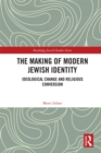 The Making of Modern Jewish Identity : Ideological Change and Religious Conversion - eBook