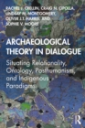 Archaeological Theory in Dialogue : Situating Relationality, Ontology, Posthumanism, and Indigenous Paradigms - eBook