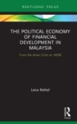The Political Economy of Financial Development in Malaysia : From the Asian Crisis to 1MDB - eBook