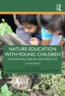 Nature Education with Young Children : Integrating Inquiry and Practice - eBook