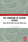 The Charisma of Distant Places : Travel and Religion in the Early Middle Ages - eBook