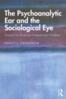 The Psychoanalytic Ear and the Sociological Eye : Toward an American Independent Tradition - eBook