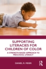 Supporting Literacies for Children of Color : A Strength-Based Approach to Preschool Literacy - eBook