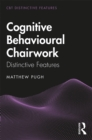 Cognitive Behavioural Chairwork : Distinctive Features - eBook