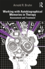 Working with Autobiographical Memories in Therapy : Assessment and Treatment - eBook