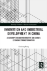 Innovation and Industrial Development in China : A Schumpeterian Perspective on China's Economic Transformation - eBook