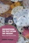 Encountering the Past within the Present : Modern Experiences of Time - eBook