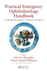 Practical Emergency Ophthalmology Handbook : An Algorithm Based Approach to Ophthalmic Emergencies - eBook