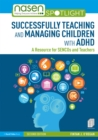 Successfully Teaching and Managing Children with ADHD : A Resource for SENCOs and Teachers - eBook
