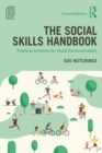 The Social Skills Handbook : Practical Activities for Social Communication - eBook