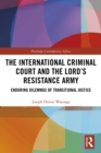The International Criminal Court and the Lord's Resistance Army : Enduring Dilemmas of Transitional Justice - eBook