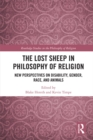 The Lost Sheep in Philosophy of Religion : New Perspectives on Disability, Gender, Race, and Animals - eBook