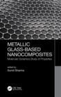 Metallic Glass-Based Nanocomposites : Molecular Dynamics Study of Properties - eBook