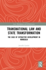 Transnational Law and State Transformation : The Case of Extractive Development in Mongolia - eBook