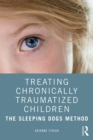 Treating Chronically Traumatized Children : The Sleeping Dogs Method - eBook