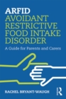 ARFID Avoidant Restrictive Food Intake Disorder : A Guide for Parents and Carers - eBook